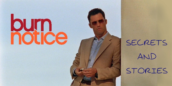 Burn Notice secrets and stories, plot summaries, photo's and biographies